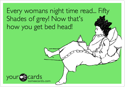 Every womans night time read... Fifty Shades of grey! Now that's how you get bed head!