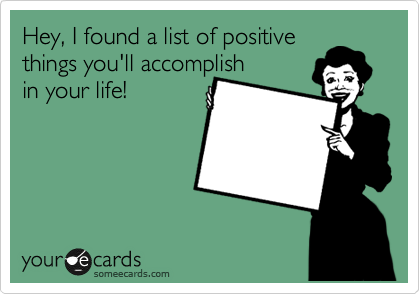 Hey, I found a list of positive  things you'll accomplish in your life!