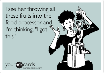 "I see her throwing all these fruits into the food processor and I'm thinking, ""I got this!"""