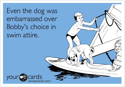 Even the dog was  embarrassed over  Bobby's choice in  swim attire.