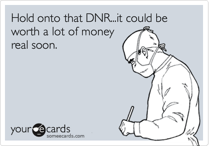 Hold onto that DNR...it could be worth a lot of money real soon.