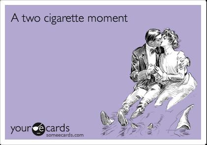 A two cigarette moment