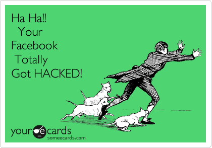 Ha Ha!!   Your  Facebook  Totally Got HACKED!