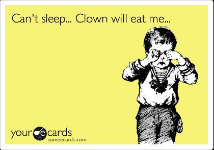 Can't sleep... Clown will eat me...