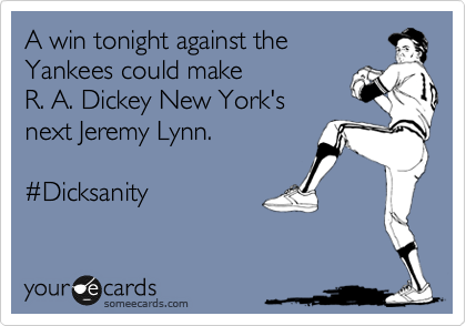 A win tonight against the Yankees could make R. A. Dickey New York's next Jeremy Lynn.  %23Dicksanity