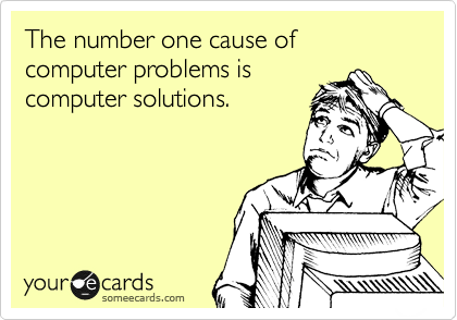 The number one cause of computer problems is  computer solutions.
