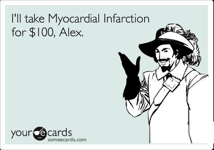 I'll take Myocardial Infarction for %24100, Alex.