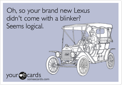 Oh, so your brand new Lexus didn't come with a blinker? Seems logical.