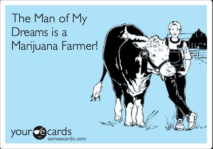 The Man of My Dreams is a Marijuana Farmer!