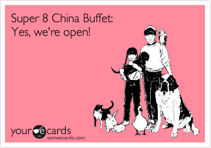 Super 8 China Buffet: Yes, we're open!