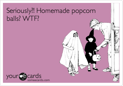 Seriously?! Homemade popcorn balls? WTF?