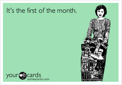 It's the first of the month.