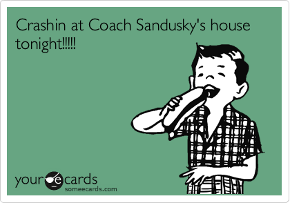 Crashin at Coach Sandusky's house tonight!!!!!