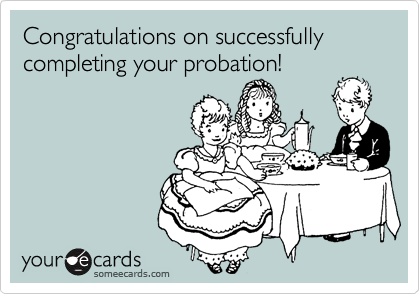 Congratulations on successfully completing your probation!