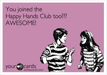 You joined the  Happy Hands Club too??? AWESOME!