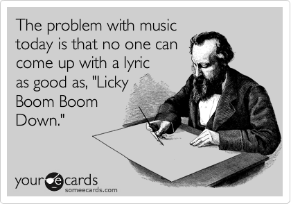 The Problem With Music Today Is That No One Can Come Up A Lyric As