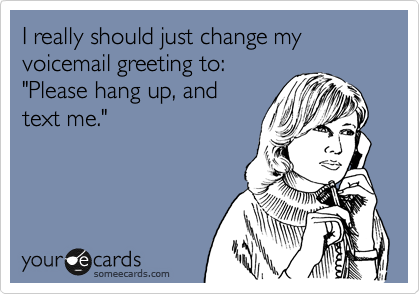 I really should just change my voicemail greeting to please hang i really should just change my voicemail greeting to please hang up and m4hsunfo