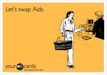Let's swap Aids.