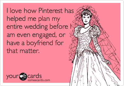 I love how Pinterest has helped me plan my entire wedding before I am even engaged, or have a boyfriend for that matter.