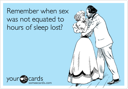 Remember when sex was not equated to hours of sleep lost?