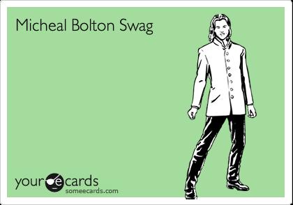 Micheal Bolton Swag