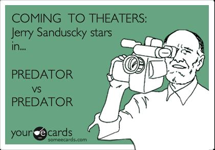 COMING  TO THEATERS: Jerry Sanduscky stars in...  PREDATOR       vs  PREDATOR