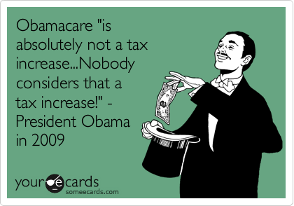"""Obamacare """"is  absolutely not a tax increase...Nobody  considers that a tax increase!"""" - President Obama in 2009"""