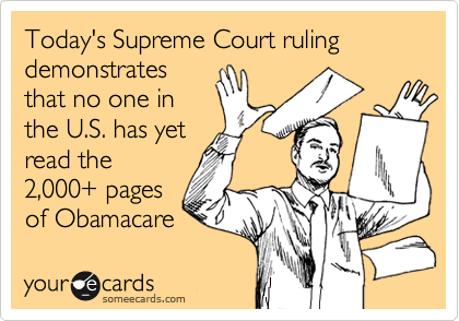 Today's Supreme Court ruling demonstrates that no one in the U.S. has yet read the 2,000+ pages of Obamacare