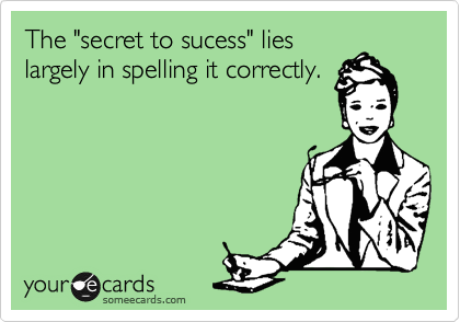 """The """"secret to sucess"""" lies largely in spelling it correctly."""