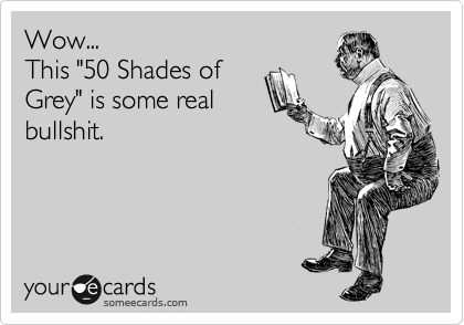 """Wow... This """"50 Shades of Grey"""" is some real bullshit."""