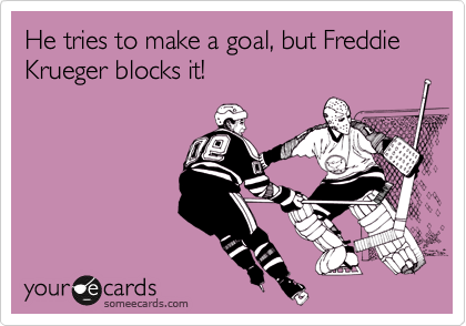 He tries to make a goal, but Freddie Krueger blocks it!