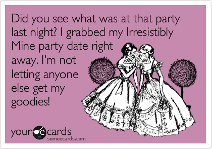 Did you see what was at that party last night? I grabbed my Irresistibly Mine party date right away. I'm not letting anyone else get my goodies!