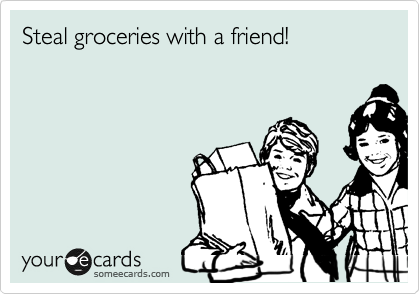 Steal groceries with a friend!