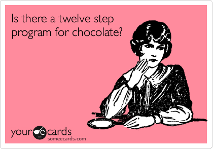 Is there a twelve step program for chocolate?