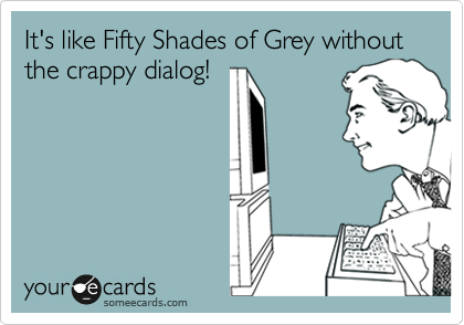 It's like Fifty Shades of Grey without the crappy dialog!