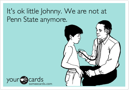 It's ok little Johnny. We are not at Penn State anymore.