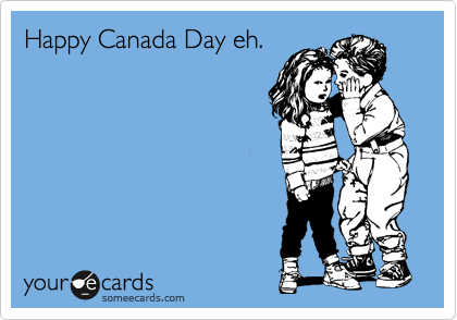 Happy Canada Day eh.