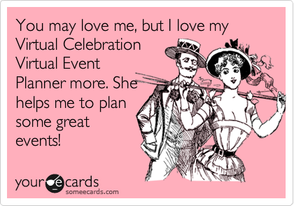 you may love me but i love my virtual celebration virtual event