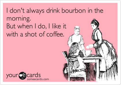 I don't always drink bourbon in the morning.  But when I do, I like it with a shot of coffee.
