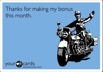 Thanks for making my bonus this month.