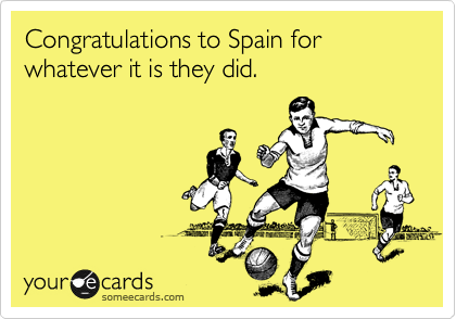 Congratulations to Spain for whatever it is they did.