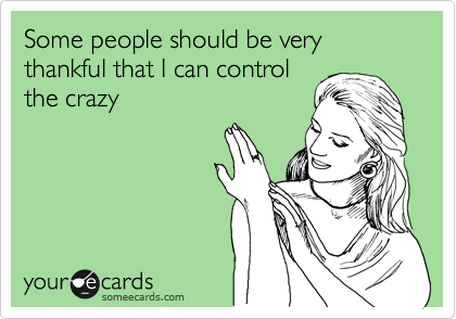 Funny Ecards About Being Crazy
