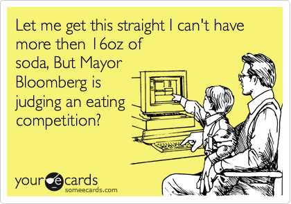 Let me get this straight I can't have more then 16oz of soda, But Mayor Bloomberg is judging an eating competition?