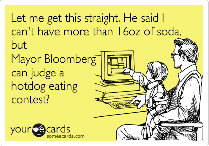 Let me get this straight. He said I can't have more than 16oz of soda, but Mayor Bloomberg can judge a hotdog eating contest?
