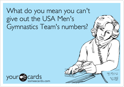 What do you mean you can't give out the USA Men's Gymnastics Team's numbers?