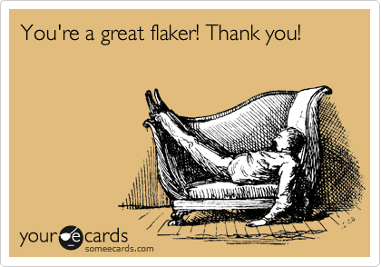 You're a great flaker! Thank you!