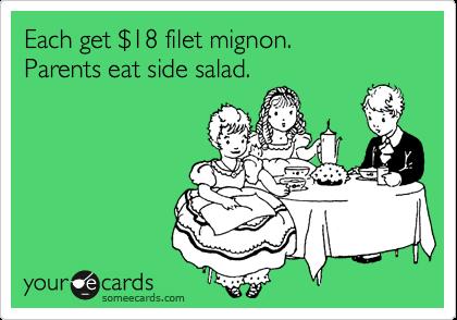 Each get %2418 filet mignon. Parents eat side salad.
