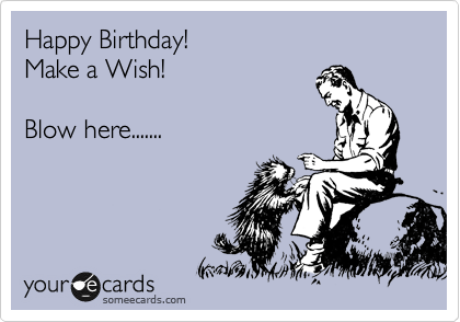 Happy Birthday! Make a Wish!   Blow here.......