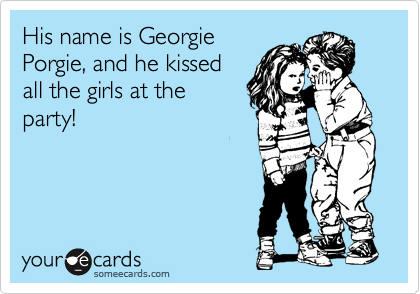 His name is Georgie Porgie, and he kissed all the girls at the party!