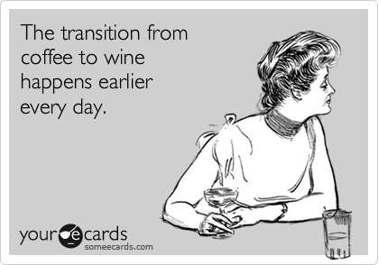 The transition from coffee to wine  happens earlier every day.